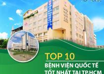 TOP 10 Bệnh Viện Quốc Tế Tốt Nhất Tại TP.HCM