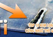 TOP 10 Kim Loại Cứng Nhất Thế Giới