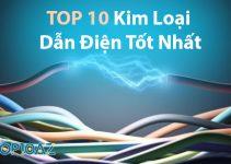 TOP 10 Kim Loại Dẫn Điện Tốt Nhất