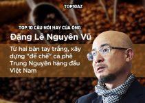TOP 10 câu nói hay của ông Đặng Lê Nguyên Vũ