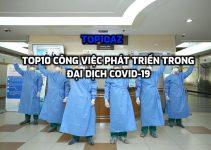 TOP 10 công việc phát triển trong đại dịch COVID-19