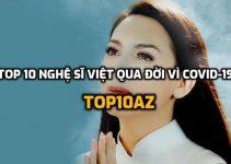 TOP 10 nghệ sĩ Việt qua đời vì Covid-19